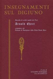 INSEGNAMENTI SUL DIGIUNO Raccolta di scritti inediti del Prof. di Arnold Ehret