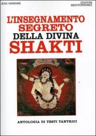 L'INSEGNAMENTO SEGRETO DELLA DIVINA SHAKTI Antologia di testi tantrici di Jean Varenne