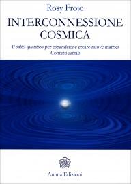 INTERCONNESSIONE COSMICA Il salto quantico per espandersi e creare nuove matrici - Contatti astrali di Rosy Frojo
