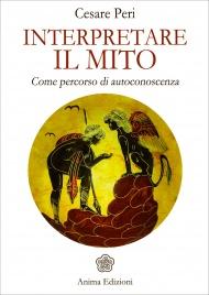 INTERPRETARE IL MITO Come percorso di autoconoscenza di Cesare Peri