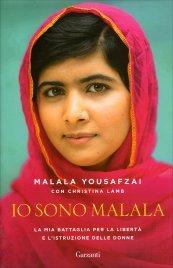 IO SONO MALALA La mia battaglia per la libertà e l'istruzione per le donne di Malala Yousafzai