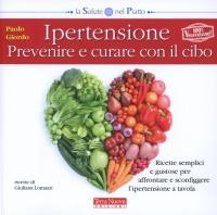 IPERTENSIONE - PREVENIRE E CURARE CON IL CIBO di Paolo Giordo