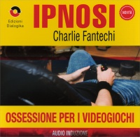 OSSESSIONE PER I VIDEOGIOCHI (IPNOSI VOL.18) Audio Induzione di Charlie Fantechi