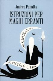 ISTRUZIONI PER MAGHI ERRANTI Il piccolo libro della centratura di Andrea Panatta