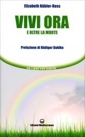 VIVI ORA E OLTRE LA MORTE Un libro per sempre di Elisabeth Kübler-Ross