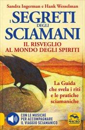 I Segreti degli Sciamani - Il Risveglio al Mondo degli Spiriti - Con CD Allegato