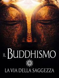 Il Buddhismo, La Via della Saggezza (eBook)