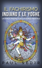 Il Fachirismo Indiano e le Yoghe (eBook)
