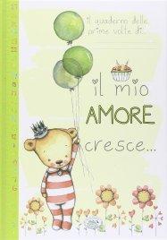 Il Mio Amore Cresce... Il Quaderno delle Prime Volte di...