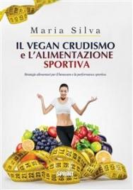 Il Vegan Crudismo e l'Alimentazione Sportiva (eBook)