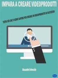 Impara a Creare Videoprodotti (eBook)