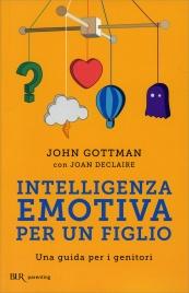 INTELLIGENZA EMOTIVA PER UN FIGLIO Una guida per i genitori di John Gottman