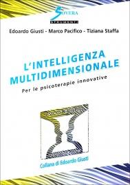 L'INTELLIGENZA MULTIDIMENSIONALE Per le psicoterapie innovative di Edoardo Giusti, Marco Pacifico, Tiziana Staffa