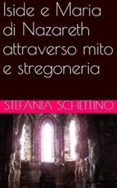 Iside e Maria di Nazareth Attraverso Mito e Stregoneria (eBook)