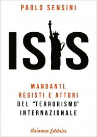 ISIS Mandanti, registi e attori del terrorismo internazionale di Paolo Sensini