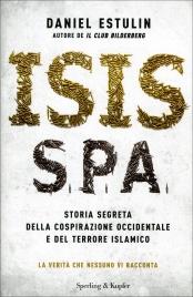 ISIS S.P.A Storia segreta della cospirazione occidentale e del terrore islamico di Daniel Estulin