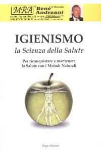 IGIENISMO - LA SCIENZA DELLA SALUTE Per riconquistare e mantenere la salute con i metodi naturali di René Andreani