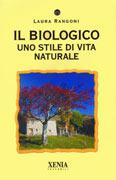 IL BIOLOGICO Uno stile di vita naturale di Laura Rangoni