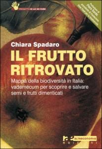 IL FRUTTO RITROVATO Mappa della biodiversità in Italia: vademecum per scoprire e salvare semi e frutti dimenticati di Chiara Spadaro