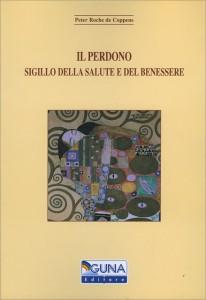 IL PERDONO SIGILLO DELLA SALUTE E DEL BENESSERE di Peter Roche De Coppens