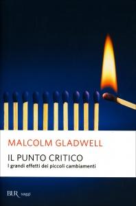 IL PUNTO CRITICO I grandi effetti dei piccoli cambiamenti di Malcolm Gladwell