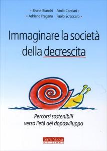 IMMAGINARE LA SOCIETà DELLA DECRESCITA di Bruna Bianchi, Paolo Cacciari, Adriano Fragano - Paolo Scroccaro