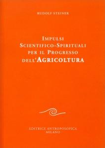 IMPULSI SCIENTIFICO SPIRITUALI PER IL PROGRESSO DELL'AGRICOLTURA di Rudolf Steiner