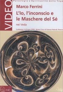 L'IO, L'INCONSCIO E LE MASCHERE DEL Sé NEI VEDA - CONFERENZA IN Conferenza - 14 Giugno 2008 - Brescia di Marco Ferrini