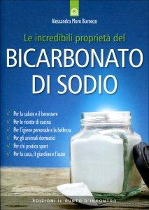 LE INCREDIBILI PROPRIETà DEL BICARBONATO DI SODIO di Alessandra Moro Buronzo