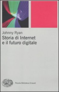 STORIA DI INTERNET E IL FUTURO DIGITALE di Johnny Ryan