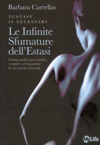 LE INFINITE SFUMATURE DELL'ESTASI Guida pratica per nutrire, scoprire ed espandere la tua natura sensuale (Ecstasy is Necessary) di Barbara Carrellas
