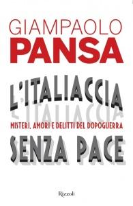 L'ITALIACCIA SENZA PACE Misteri, amori e delitti del Dopoguerra di Giampaolo Pansa