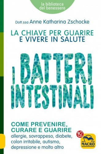 I Batteri Intestinali - La Chiave per Guarire e Vivere in Salute (eBook)