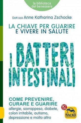 I Batteri Intestinali - La Chiave per Guarire e Vivere in Salute (eBook)