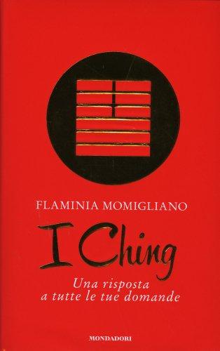 I Ching - Una Risposta a Tutte le Tue Domande
