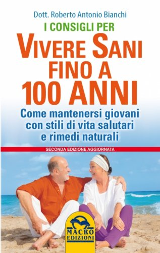 I Consigli per Vivere Sani Fino a 100 Anni (Ebook)