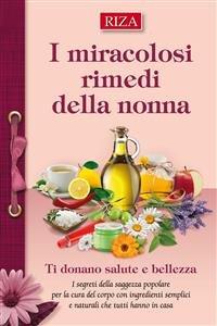 I Miracolosi Rimedi della Nonna (eBook)