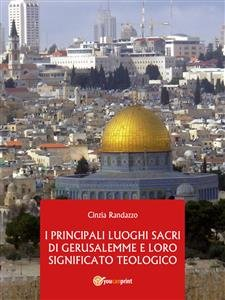 I Principali Luoghi Sacri di Gerusalemme e il Loro Significato Teologico (eBook)