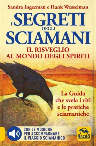 I Segreti degli Sciamani - Il Risveglio al Mondo degli Spiriti