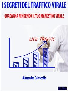 I Segreti del Traffico Virale (eBook)