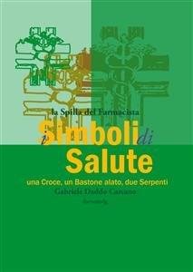 I Simboli della Salute - Una Croce, un Bastone Alato, Due Serpenti (eBook)