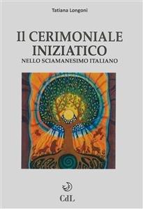 Il Cerimoniale Iniziatico nello Sciamanesimo Italiano (eBook)
