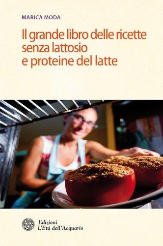 Il Grande Libro delle Ricette Senza Lattosio e Proteine del Latte (eBook)