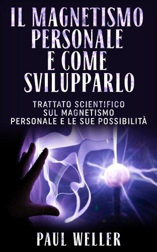 Il Magnetismo Personale e come Svilupparlo (eBook)