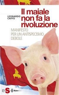 Il Maiale non fa la Rivoluzione (eBook)