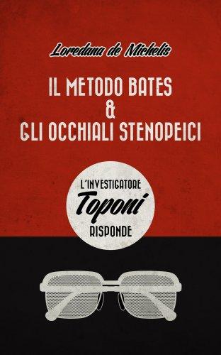 Il Metodo Bates & gli Occhiali Stenopeici (eBook)