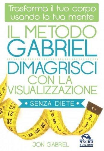 Il Metodo Gabriel - Dimagrisci con la Visualizzazione Senza Diete (eBook)