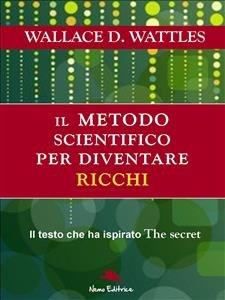 Il Metodo Scientifico Per Diventare Ricchi (eBook)