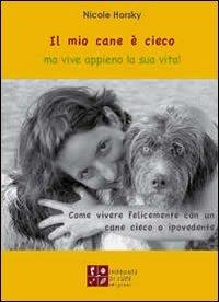Il Mio Cane è Cieco ma Vive Appieno la Sua Vita!