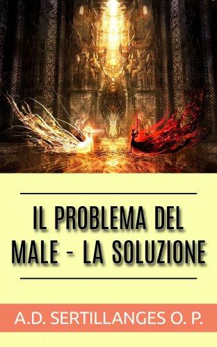 Il Problema del Male - La Soluzione (eBook)